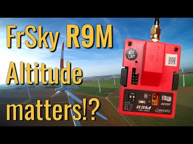 FrSky R9M – Altitude matters? – High vs Low Altitude – RSSI – Failsafe?